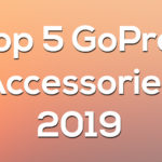 Top 5 GoPro Accessories 2019